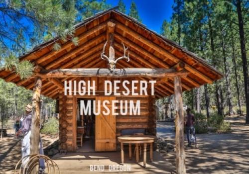 The High Desert Museum…
